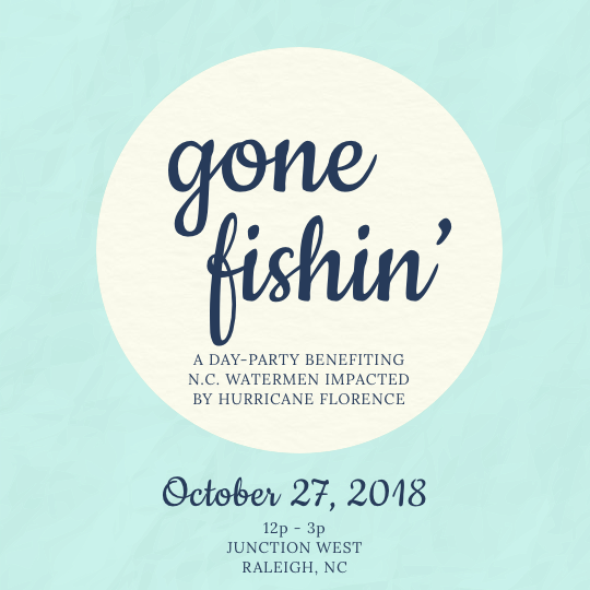 Gone Fishin: A Benefit for North Carolina Watermen Impacted by Florence