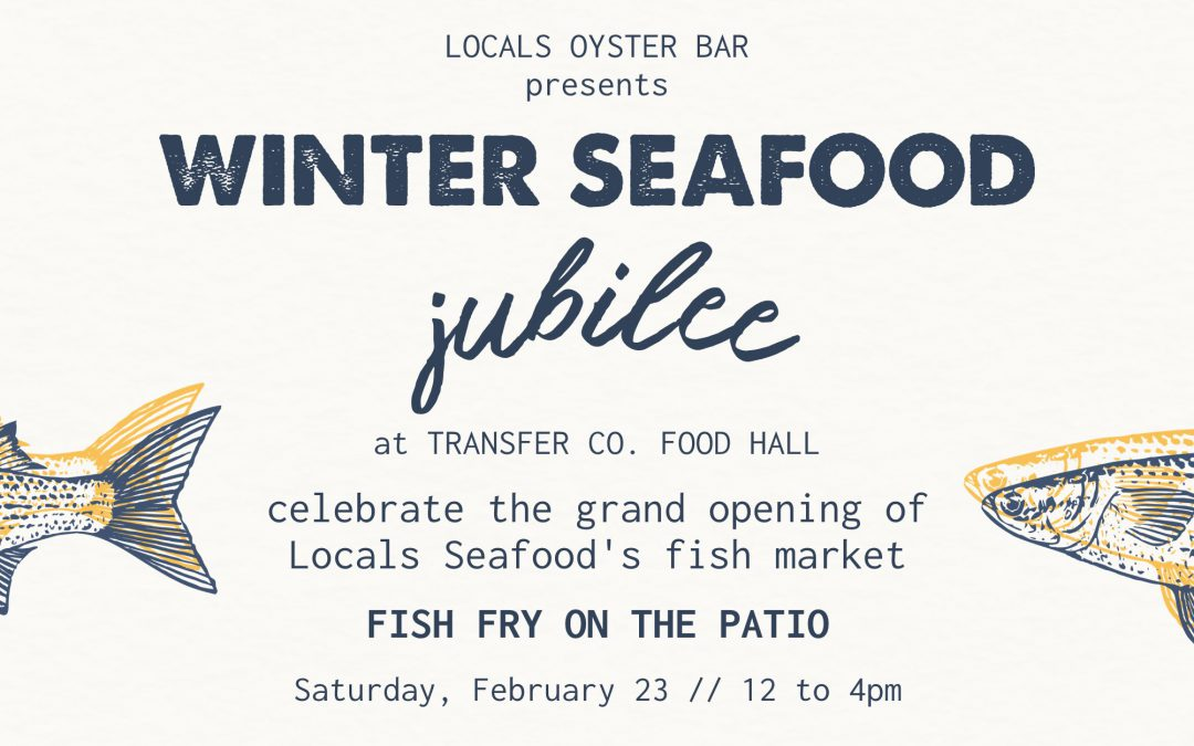 Join us on February 23 for a Winter Seafood Jubilee!